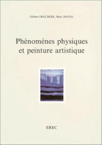 Marc Havel et Gilbert Delcroix - Phénomènes physiques et peinture artistique.