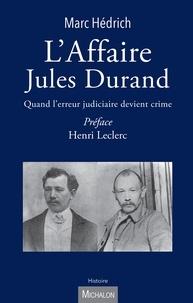 Marc Hedrich - L'affaire Jules Durand - Quand l'erreur judiciaire devient crime.