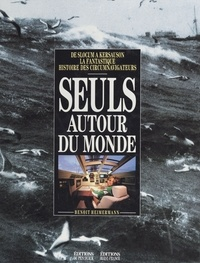Marc Heimermann - Seuls autour du monde - De Slocum à Kersauson, la fantastique histoire des circumnavigateurs.