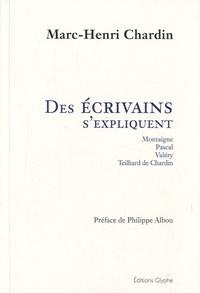 Marc-Henri Chardin - Des écrivains s'expliquent - Montaigne, Pascal, Valéry, Teilhard de Chardin.