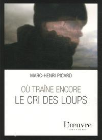 Marc-Henri Picard - Où traîne encore le cri des loups.