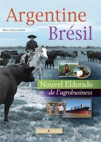 Marc-Henry André - Argentine, Brésil - Nouvel Eldorado de l'agrobusiness.