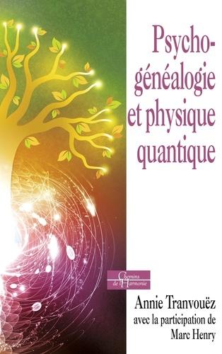 Psychogénéalogie et physique quantique - Marc Henry, Annie Tranvouëz - Format ePub - 9791024203164 - 12,99 €