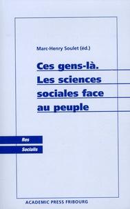 Marc-Henry Soulet - Ces gens-là - Les sciences sociales face au peuple.
