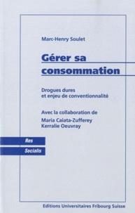 Marc-Henry Soulet - Gérer sa consommation - Drogues dures et enjeu de conventionnalité.
