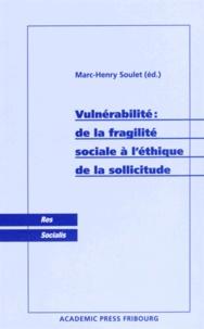 Marc-Henry Soulet - Vulnérabilité : de la fragilité sociale à l'éthique de la sollicitude.