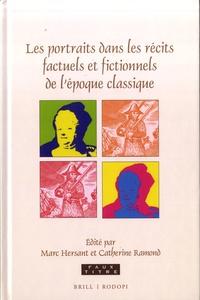 Marc Hersant et Catherine Ramond - Les Portraits dans les récits factuels et fictionnels de l'époque classique.