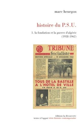 Histoire du PSU. Tome 1, La fondation et la guerre d'Algérie (1958-1962)