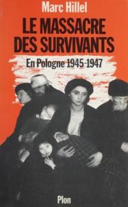 Marc Hillel - Le Massacre des survivants - En Pologne après l'Holocauste, 1945-1947.