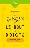 Marc Hillman - La Langue sur le bout des doigts - Curiosités et usages insolites du français.