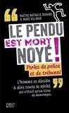 Marc Hillman et Nathalie Renard - Le pendu est mort noyé ! - Perles de police et de tribunal.