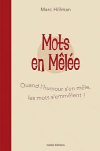 Marc Hillman - Mots en mêlée - Quand l'humour s'en mêle, les mots s'emmêlent !.