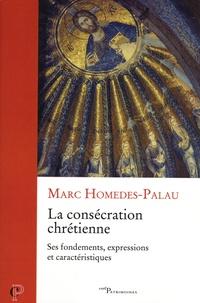 Marc Homedes-Palau - La consécration chrétienne - Ses fondements, expressions et caractéristiques.