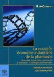Marc-Hubert Depret et Abdelillah Hamdouch - La nouvelle économie industrielle de la pharmacie. - Structures industrielles, dynamique d'innovation et stratégies commerciales.
