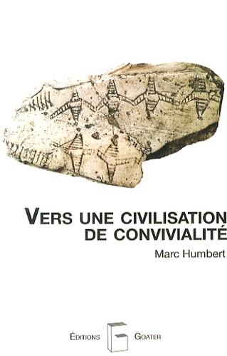Marc Humbert - Vers une civilisation de convivialité - Travailler ensemble pour la vie, en prenant soin l'un de l'autre et de la nature.