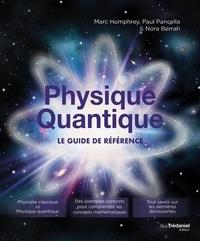Marc Humphrey et Paul Pancella - Physique Quantique - Le guide de référence.