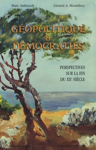Marc Imbeault et Gérard A Montifroy - Géopolitique et démocraties - Perspectives sur la fin du XXe siècle.