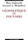 Marc Imbeault et Gérard-A Montifroy - Géopolitique et pouvoirs - Des pouvoirs de la géopolitique à la géopolitique des pouvoirs.