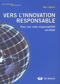 Marc Ingham - Vers l'innovation responsable - Pour une vraie responsabilité sociétale.