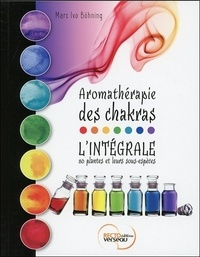 Marc Ivo Böhning - Aromathérapie des chakras - L'intégrale - 80 plantes et leurs sous-espèces.