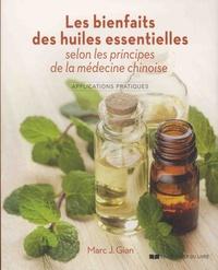 Marc-J Gian - Les bienfaits des huiles essentielles selon les principes de la médecine chinoise - Applications pratiques.