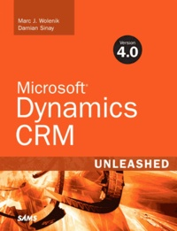 Marc J. Wolenik - Microsoft Dynamics CRM Version 4. - 0 Unleashed.