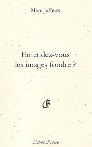 Marc Jaffeux - Entendez-vous les images fondre ? - Suivi par Le Souvenir sans objet Castel-Atroce.