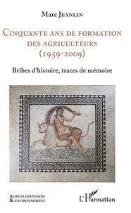 Marc Jeanlin - Cinquante ans de formation des agriculteurs (1959-2009) - Bribes d'histoire, traces de mémoire.