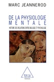 Marc Jeannerod - De la physiologie mentale - Histoire des relations entre biologie et psychologie.