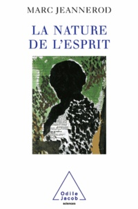 Marc Jeannerod - Nature de l'esprit (La).