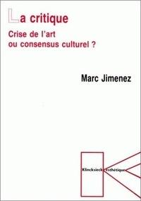 Marc Jimenez - La critique - Crise de l'art ou consensus culturel ?.