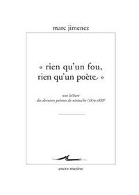 """Marc Jimenez - """"Rien qu'un fou, rien qu'un poète"""" - Une lecture des derniers poèmes de Nietzsche (1879-1888)."""