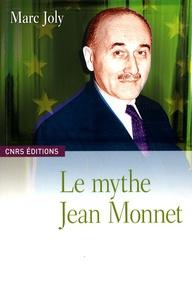 Marc Joly - Le mythe Jean Monnet - Contribution à une sociologie historique de la construction européenne.