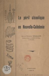 Marc-Joseph Tivollier - Le péril alcoolique en Nouvelle-Calédonie.