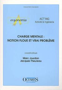 Marc Jourdan et Jacques Theureau - Charge mentale : notion floue et vrai problème. - Journées d'études organisées par les associations Act'ing et Ergonomia, Cassis, 14 et 15 juin 2001.