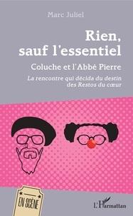 Marc Juliel - Rien, sauf l'essentiel - Coluche et l'Abbé Pierre - La rencontre qui décida du destin des Restos du coeur.