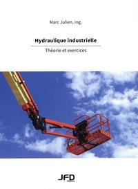 Marc Julien - Hydraulique industrielle - Théorie et exercices.