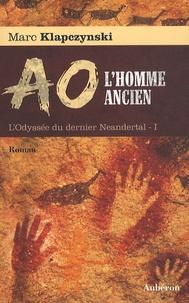 Marc Klapczynski - L'Odyssée du dernier Néandertal Tome 1 : Ao, l'homme ancien.