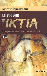 Marc Klapczynski - L'Odyssée du dernier Néandertal Tome 2 : Le pouvoir d'Iktia.