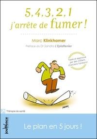 Marc Klinkhamer - 5,4,3,2,1 j'arrête de fumer ! - Le plan en 5 jours !.