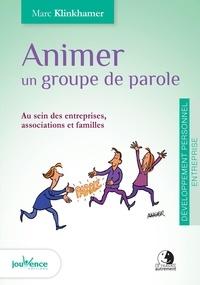 Marc Klinkhamer - Animer un groupe de parole - Au sein des entreprises, associations et familles.