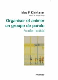 Marc Klinkhamer - Organiser et animer un groupe de parole - En milieu ecclésial.