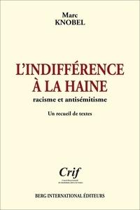 Marc Knobel - L'indifférence à la haine - Racisme et antisémitisme.