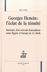 Marc Kober - Georges Henein : l'éclat de la ténuité - Itinéraire d'un écrivain francophone entre Egypte et Europe au XXe siècle.