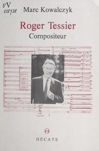 Marc Kowalczyk et Pierre-albert Castanet - Roger Tessier, compositeur.