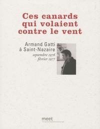 Marc Kravetz et Michel Séonnet - Ces canards qui volaient contre le vent - Armand Gatti à Saint-Nazaire, septembre 1976 - février 1977.