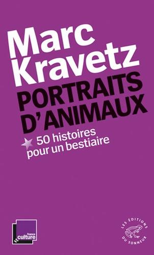 Marc Kravetz - Portraits d'animaux, 50 histoires pour un bestiaire.