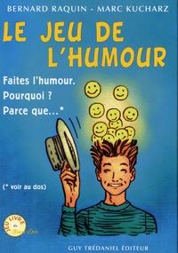 Marc Kucharz et Bernard Raquin - Le Jeu de l'Humour - Faites l'humour ! Pourquoi ? Parce que....