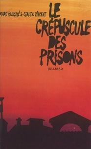Marc Kunstlé et Claude Vincent - Le crépuscule des prisons.