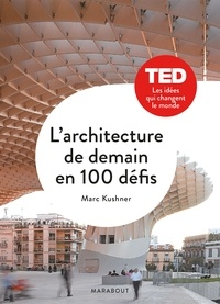 Marc Kushner - L'architecture de demain en 100 défis.